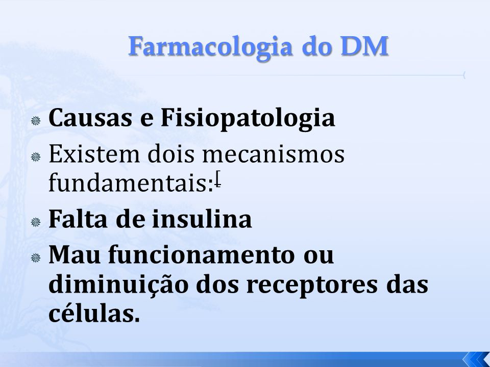 Farmacologia do DM Causas e Fisiopatologia. Existem dois mecanismos fundamentais:[ Falta de insulina.